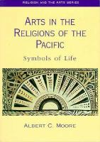new book, title: Arts in the religions of the Pacific : symbols of life / Albert C. Moore.