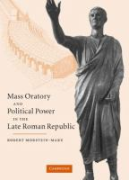 new book, title: Mass oratory and political power in the late Roman Republic [electronic resource] / Robert Morstein-Marx.