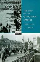 new book, title: The end of the Ottoman Empire, 1908-1923 [electronic resource] / A.L. Macfie.