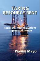 new book, title: Taxing resource rent : concepts, misconceptions and practical design / Wayne Mayo.