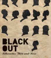 new book, title: Black out : silhouettes then and now / Asma Naeem ; with contributions by Penley Knipe, Alexander Nemerov, Gwendolyn DuBois Shaw, and Anne Verplanck.U