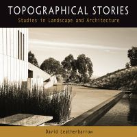 new book, title: Topographical stories : studies in landscape and architecture / David Leatherbarrow.