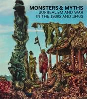 new book, title: Monsters & myths : surrealism and war in the 1930s and 1940s / edited by Oliver Shell and Oliver Tostmann ; essays by Robin Adèle Greeley, Samantha Kavky, Oliver Shell, and Oliver Tostmann.