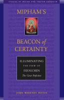 new book, title: Mipham's beacon of certainty [electronic resource] : illuminating the view of Dzogchen, the Great Perfection / by John W. Pettit.