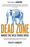 new book, title: Dead zone : where the wild things were / Philip Lymbery.