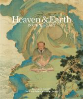 new book, title: Heaven & earth in Chinese art : treasures from the National Palace Museum, Taipei / edited by Yin Cao.