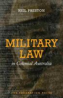 new book, title: Military law in colonial Australia / Neil Preston OAM.