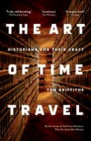 new book, title: The art of time travel : historians and their craft / Tom Griffths.