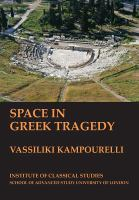 new book, title: Space in Greek tragedy / Vassiliki Kampourelli.
