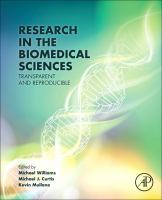 new book, title: Research in the biomedical sciences [electronic resource] : transparent and reproducible / edited by Michael Williams, Adjunct Professor, Feinberg School of Medicine, Northwestern University, Chicago, IL, USA, Michael J. Curtis, Reader in Pharmacology, King's College London, Rayne Institute, St. Thomas' Hospital, London, UK, Kevin Mullane, Director, Corporate Liaison and Ventures, J. David Gladstone Institutes, San Francisco, CA, USA.