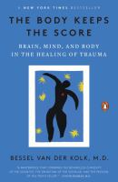 new book, title: The body keeps the score : brain, mind, and body in the healing of trauma / Bessel A. van der Kolk, M.D.