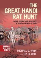 new book, title: The great Hanoi rat hunt : empire, disease, and modernity in French colonial Vietnam / Michael G. Vann, Liz Clarke.