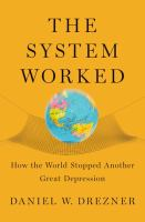 new book, title: The system worked [electronic resource] : how the world stopped another great depression / Daniel W. Drezner.