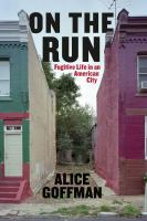 new book, title: On the run [electronic resource] : fugitive life in an American city / Alice Goffman.