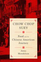 new book, title: Chow Chop Suey [electronic resource] : Food and the Chinese American Journey / Anne Mendelson.