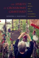 new book, title: The spirits of Crossbones Graveyard [electronic resource] : time, ritual, and sexual commerce in London / Sondra L. Hausner.