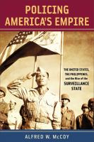 new book, title: Policing America's empire [electronic resource] : the United States, the Philippines, and the rise of the surveillance state / Alfred W. McCoy.