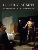 new book, title: Looking at men : anatomy, masculinity, and the modern male body / Anthea Callen.