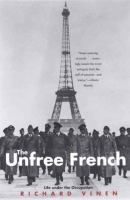 new book, title: The unfree French : life under the occupation / Richard Vinen.