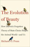 new book, title: The evolution of beauty : how Darwin's forgotten theory of mate choice shapes the animal world-- and us / Richard O. Prum.