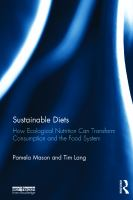new book, title: Sustainable diets [electronic resource] : how ecological nutrition can transform consumption and the food system / Pamela Mason and Tim Lang.