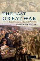 new book, title: The last Great War [electronic resource] : British society and the First World War / Adrian Gregory.