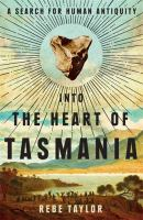 new book, title: Into the heart of Tasmania : a search for human antiquity / Rebe Taylor.