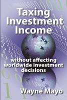 new book, title: Taxing investment income : without affecting worldwide investment decisions / Wayne Mayo.