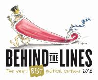 new book, title: Behind the lines : the year's best political cartoons 2016 / written and researched by Dr Tania Cleary and Fiona Katauskas.