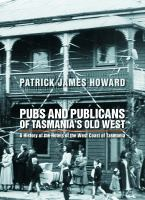 new book, title: Pubs and publicans of Tasmania's old west : a history of the hotels of the West Coast of Tasmania / Patrick James Howard.