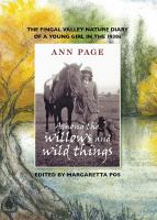 new book, title: Among the willows and wild things : the Fingal Valley nature diary of a young girl in the 1930s / Ann Page ; edited by Margaretta Pos ; illustrated by Sabina Gillett.