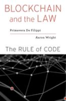new book, title: Blockchain and the law [electronic resource] : the rule of code / Primavera De Filippi and Aaron Wright.