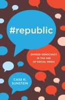 new book, title: #Republic [electronic resource] : divided democracy in the age of social media / Cass R. Sunstein.