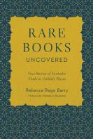 new book, title: Rare books uncovered : true stories of fantastic finds in unlikely places / Rebecca Rego Barry ; foreword by Nicholas A. Basbanes.