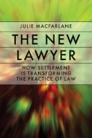 new book, title: The new lawyer [electronic resource] : how settlement is transforming the practice of law / Julie Macfarlane.