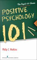 new book, title: Positive psychology 101 / Philip C. Watkins, Ph.D.