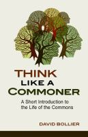 new book, title: Think like a commoner : a short introduction to the life of the commons / David Bollier.