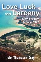 new book, title: Love luck and larceny : memoirs from Broome 1942 / John Thompson-Gray.