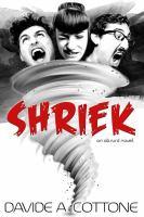 new book, title: Shriek : an absurd novel / Davide A. Cottone.