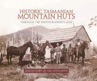 new book, title: Historic Tasmanian mountain huts : through the photographer's lens / Simon Cubit & Nic Haygarth.