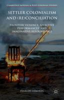 new book, title: Settler colonialism and (re)conciliation [electronic resource] : frontier violence, affective performances, and imaginative refoundings / Penelope Edmonds (Australian Research Council Future Fellow, University of Tasmania, Australia).