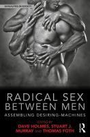 new book, title: Radical sex between men [electronic resource] : assembling desiring-machines / edited by Dave Holmes, Stuart J. Murray, Thomas Foth.