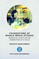 new book, title: Foundations of Mobile Media Studies [electronic resource] / Farman, Jason.