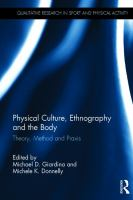 new book, title: Physical culture, ethnography and the body [electronic resource] : theory, method and praxis / edited by Michael D. Giardina and Michele K. Donnelly.