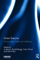 new book, title: Green exercise [electronic resource] : linking nature, health and well-being / edited by Jo Barton, Rachel Bragg, Carly Wood and Jules Pretty.