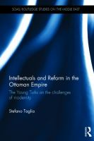 new book, title: Intellectuals and reform in the Ottoman Empire [electronic resource] : the Young Turks on the challenges of modernity / Stefano Taglia.