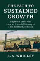 new book, title: The path to sustained growth [electronic resource] : England's transition from an organic economy to an industrial revolution / E. A. Wrigley, University of Cambridge.