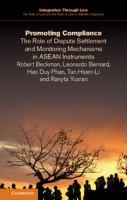 new book, title: Promoting compliance : the role of dispute settlement and monitoring mechanisms in ASEAN instruments / Robert Beckman, Leonardo Bernard, Hao Duy Phan, Tan Hsien-Li and Ranyta Yusran.