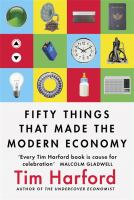 new book, title: Fifty things that made the modern economy / Tim Harford.