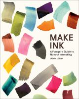 new book, title: Make ink : a forager's guide to natural inkmaking / Jason Logan ; conversation with Michael Ondaatje ; photography by Lauren Kolyn.